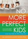No More Perfect Kids, Love Your Kids for Who They Are